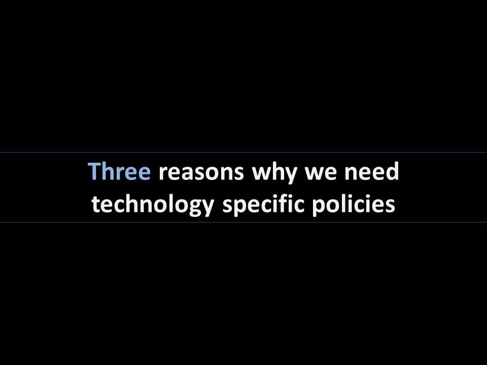 Three reasons why we need technology specific policies
