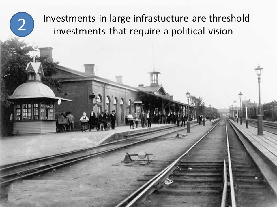 Investments in large infrastucture are threshold investments that require a political vision 2