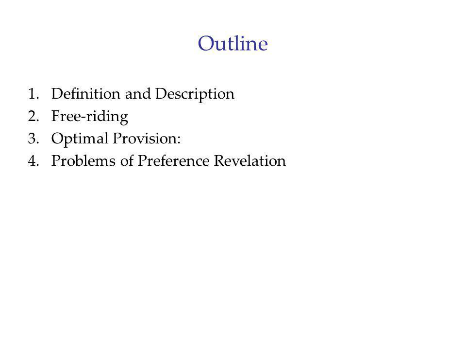 Outline 1.Definition and Description 2.Free-riding 3.Optimal Provision: 4.Problems of Preference Revelation
