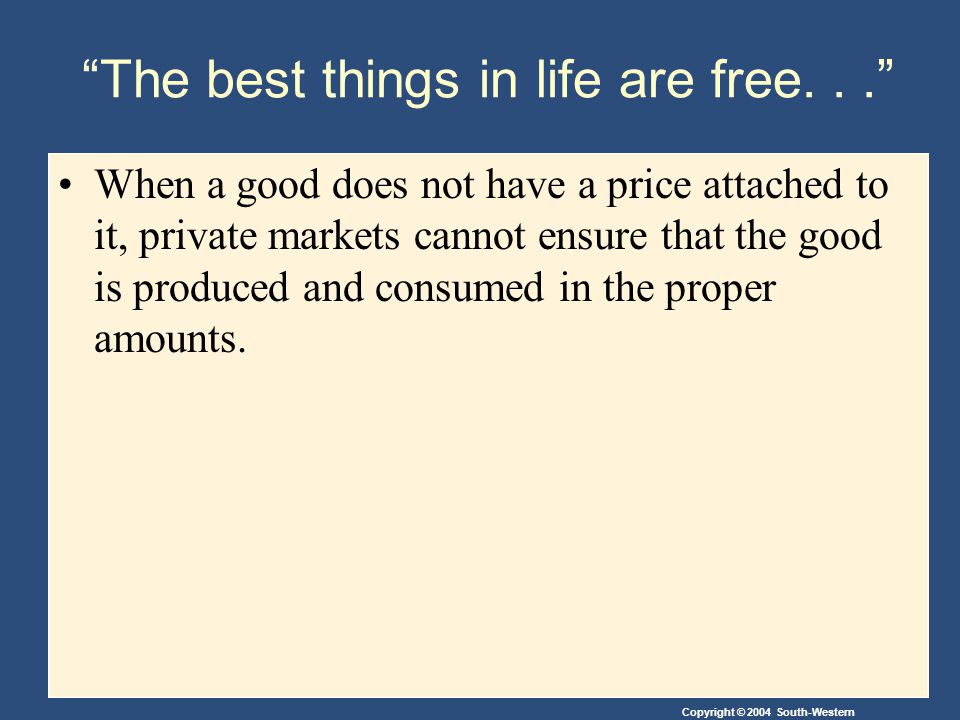 Copyright © 2004 South-Western The best things in life are free...