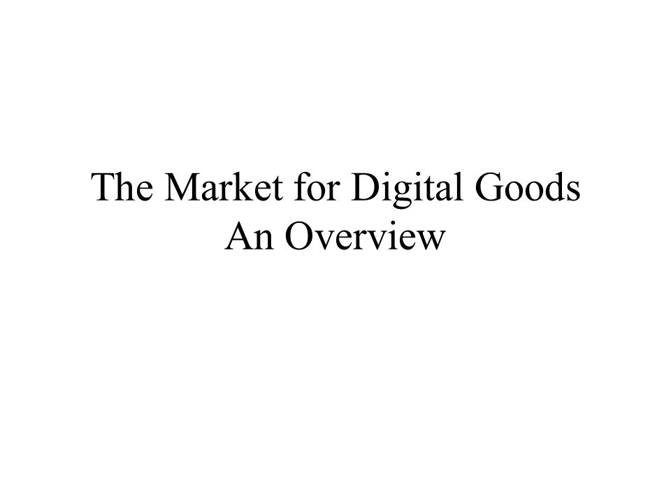 The Market for Digital Goods An Overview