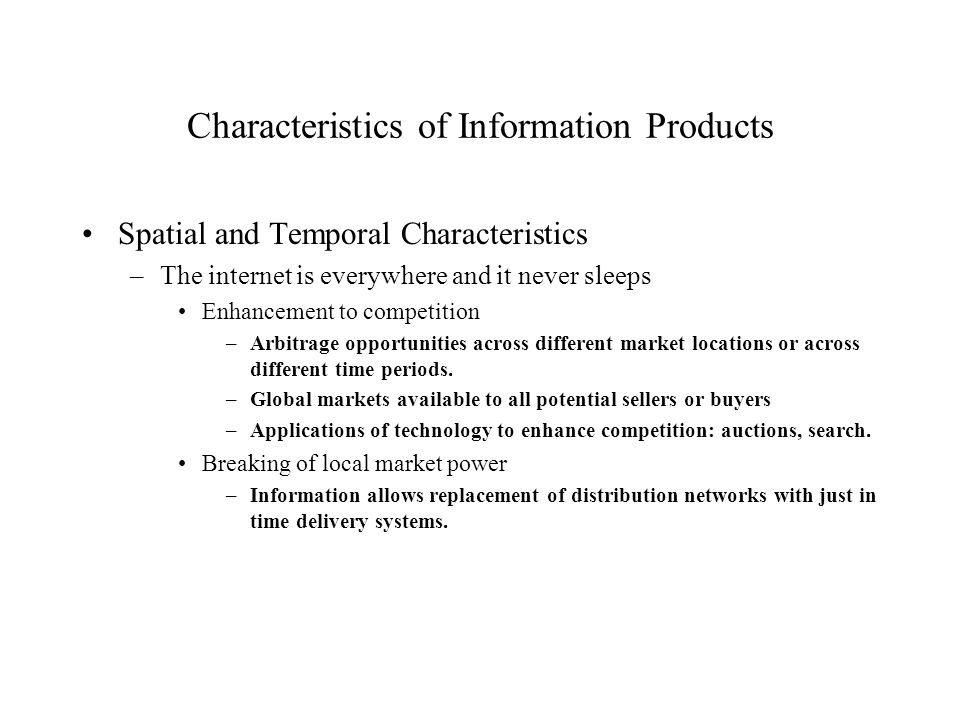 Characteristics of Information Products Spatial and Temporal Characteristics –The internet is everywhere and it never sleeps Enhancement to competitio