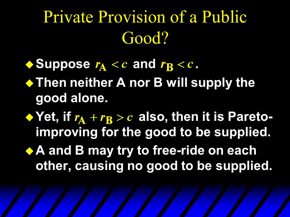 Private Provision of a Public Good. u Suppose and.