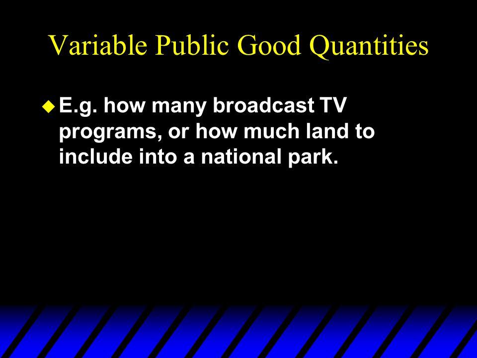 Variable Public Good Quantities u E.g.