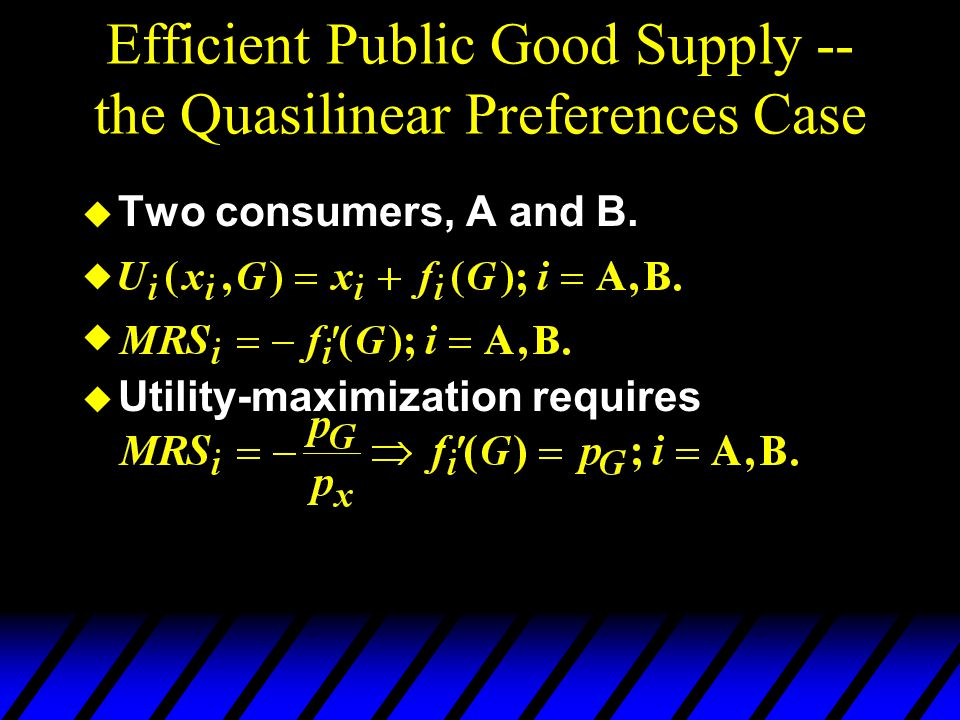 Efficient Public Good Supply -- the Quasilinear Preferences Case u Two consumers, A and B.