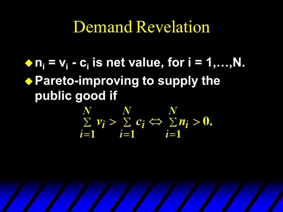 Demand Revelation u If and or and then individual j is pivotal; i.e. changes the supply decision.
