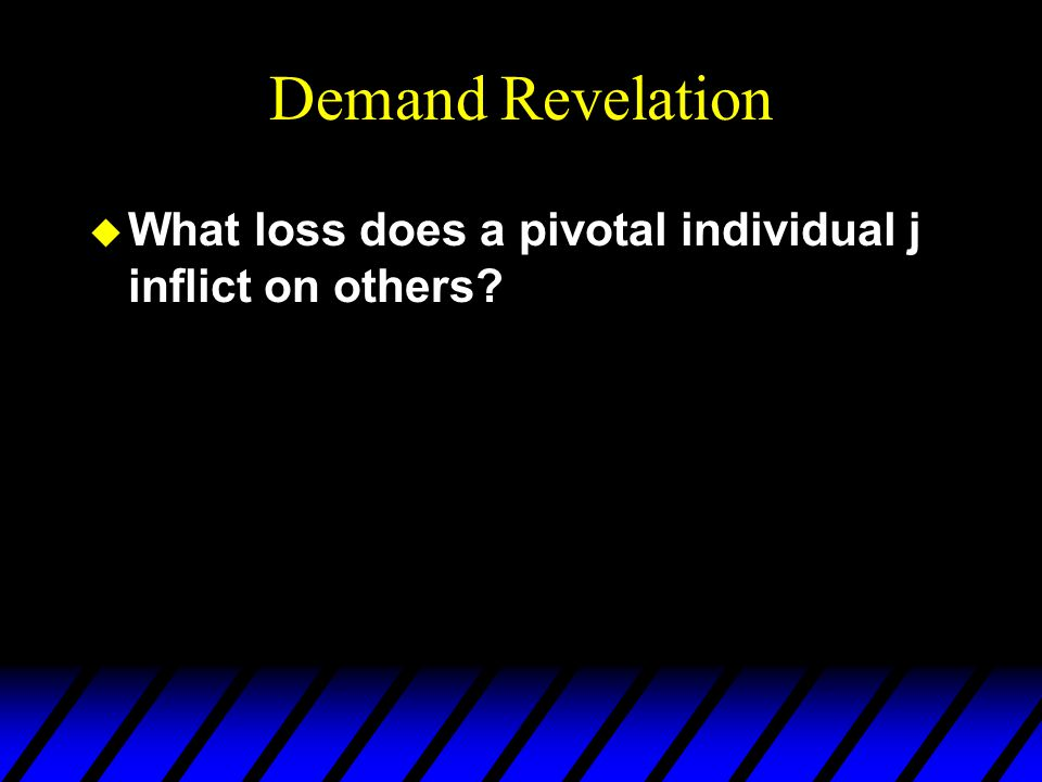 Demand Revelation u What loss does a pivotal individual j inflict on others?