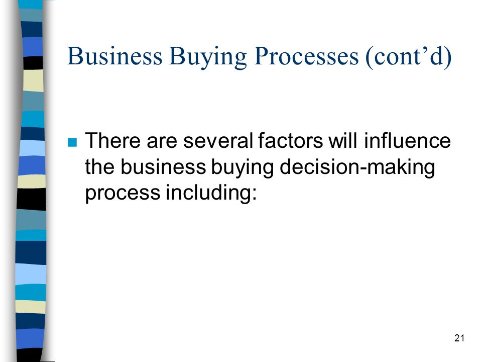 22 Business Buying Processes (contd) n Miller et al (2000) show that a buying centre refers to all the individuals or groups involved in the process of making a decision to purchase.