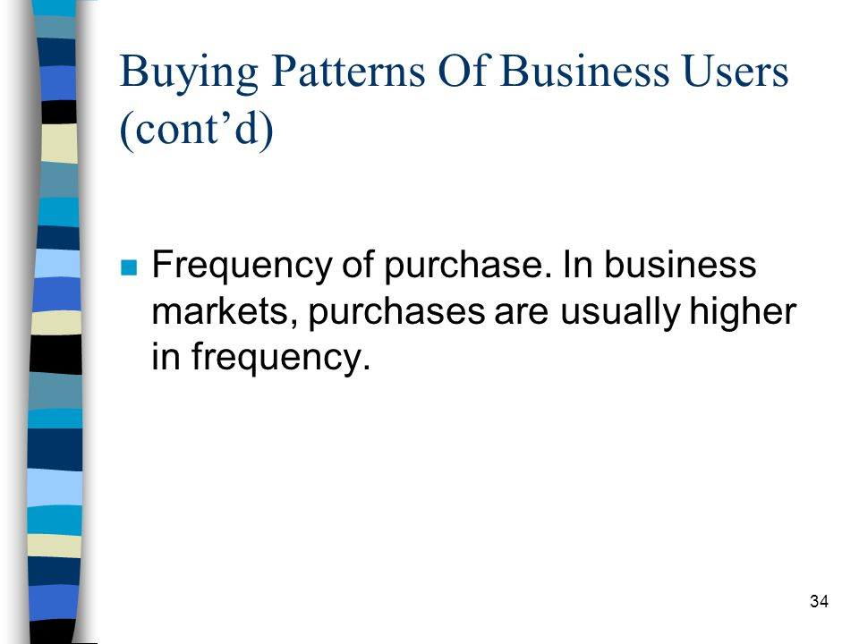 35 Buying Patterns Of Business Users (contd) n Size of order: the average business order is larger than in the customer market.