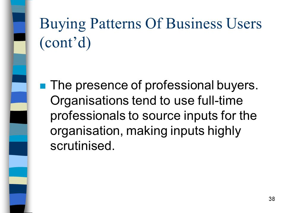 39 Buying Patterns Of Business Users (contd) n Organisational goals also influence purchase decisions.