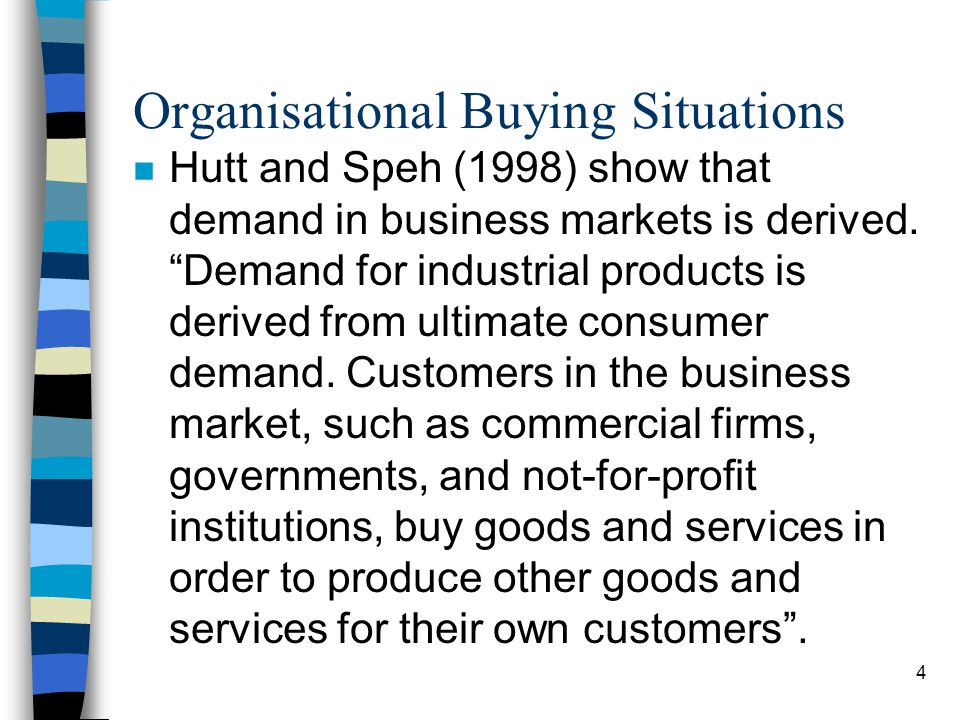 5 Organisational Buying Situations (contd) n Hutt and Speh (1998) suggest that each business-to-business buying situation can be categorised into one of the below categories: