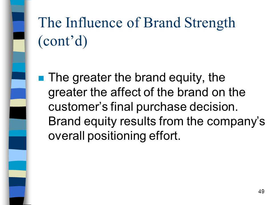 50 The Influence of Brand Strength (contd) n The difference between customer expectations and customer perceptions (resulting from company positioning) has previously been identified as the value delivery gap.