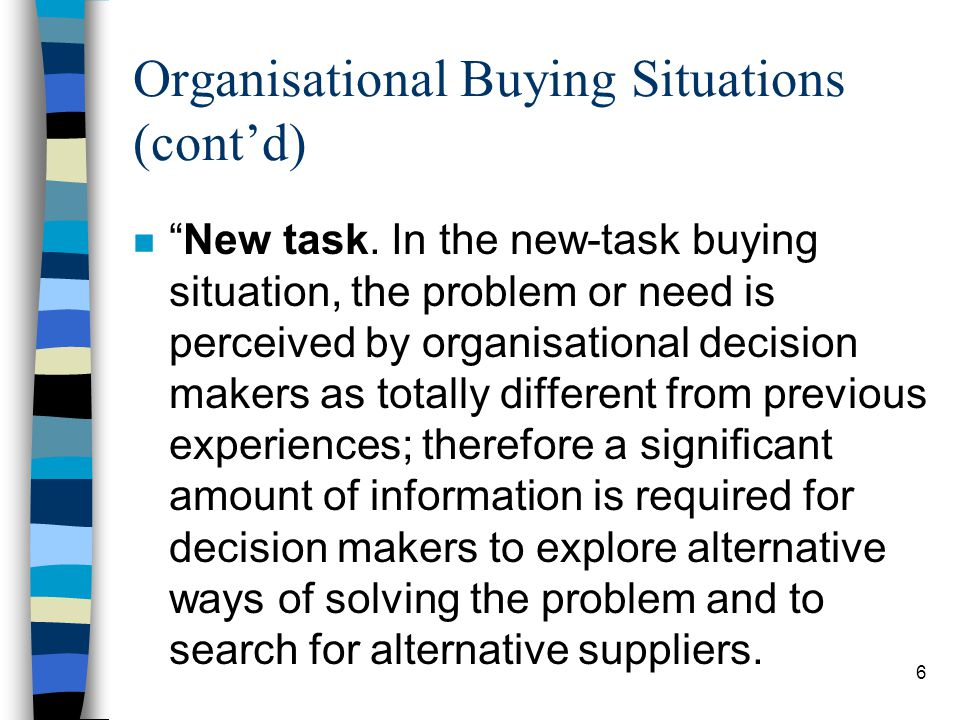 7 Organisational Buying Situations (contd) Straight rebuy.