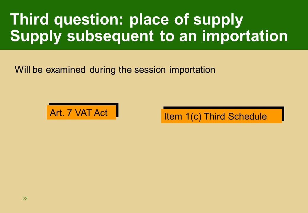 23 Third question: place of supply Supply subsequent to an importation Will be examined during the session importation Art.