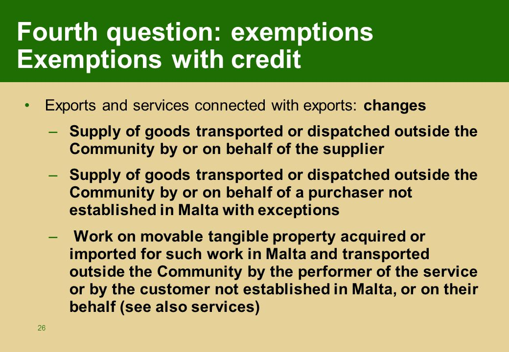 26 Fourth question: exemptions Exemptions with credit Exports and services connected with exports: changes –Supply of goods transported or dispatched