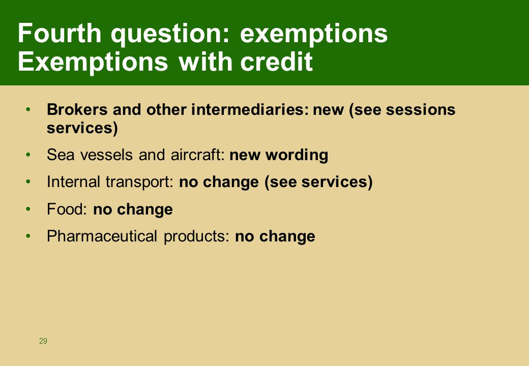 29 Fourth question: exemptions Exemptions with credit Brokers and other intermediaries: new (see sessions services) Sea vessels and aircraft: new word