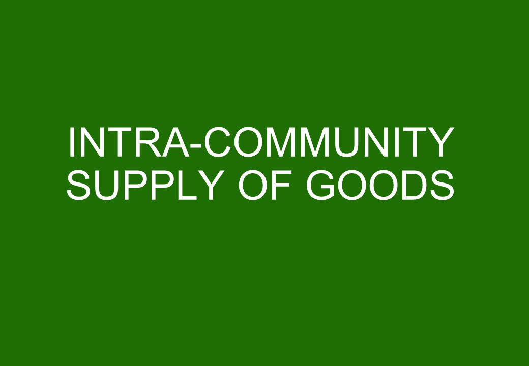 INTRA-COMMUNITY SUPPLY OF GOODS