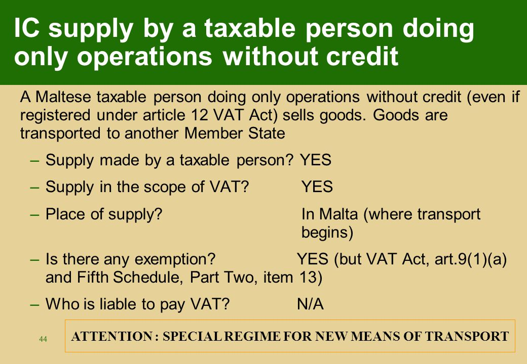 44 IC supply by a taxable person doing only operations without credit A Maltese taxable person doing only operations without credit (even if registere