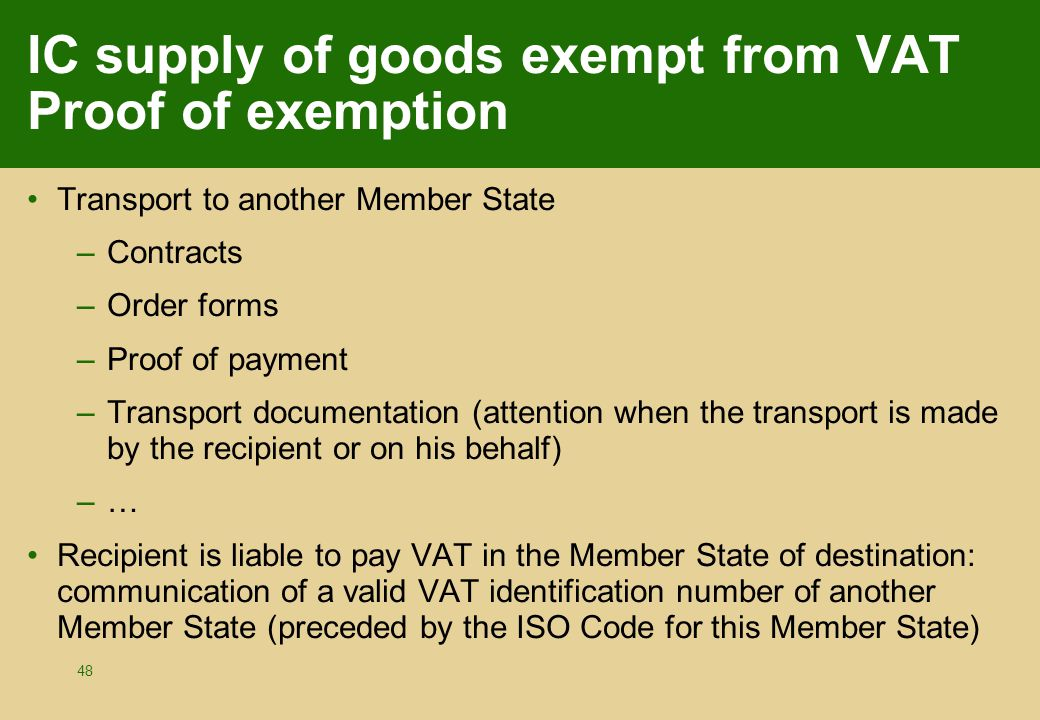 48 IC supply of goods exempt from VAT Proof of exemption Transport to another Member State –Contracts –Order forms –Proof of payment –Transport docume