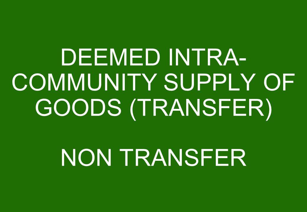 DEEMED INTRA- COMMUNITY SUPPLY OF GOODS (TRANSFER) NON TRANSFER