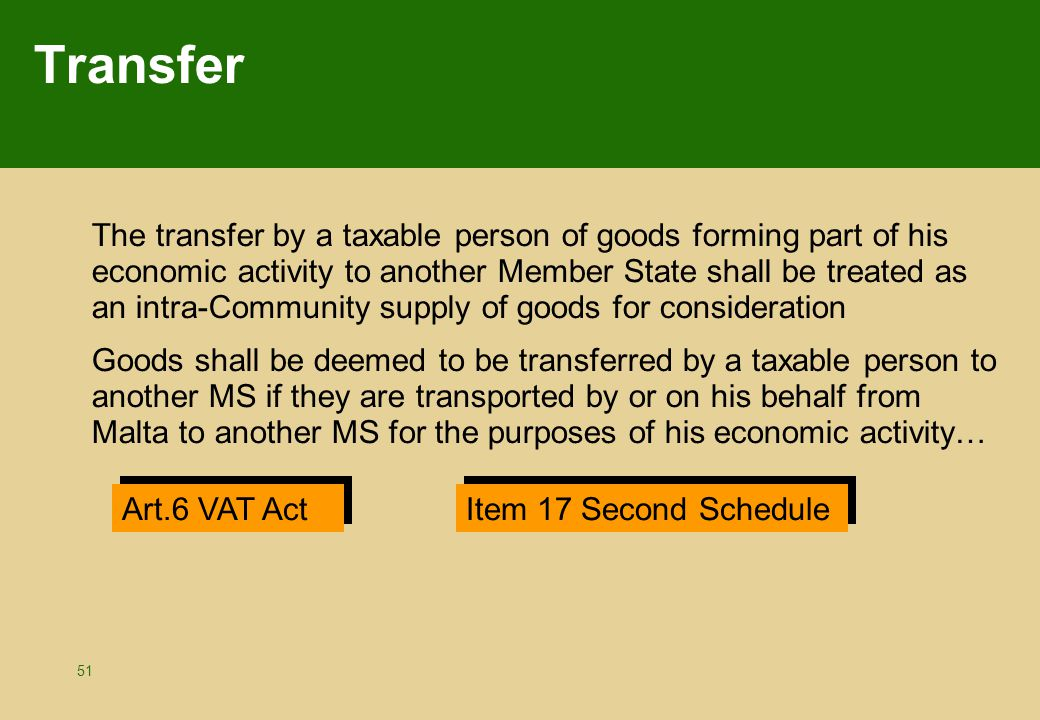 51 Transfer The transfer by a taxable person of goods forming part of his economic activity to another Member State shall be treated as an intra-Commu