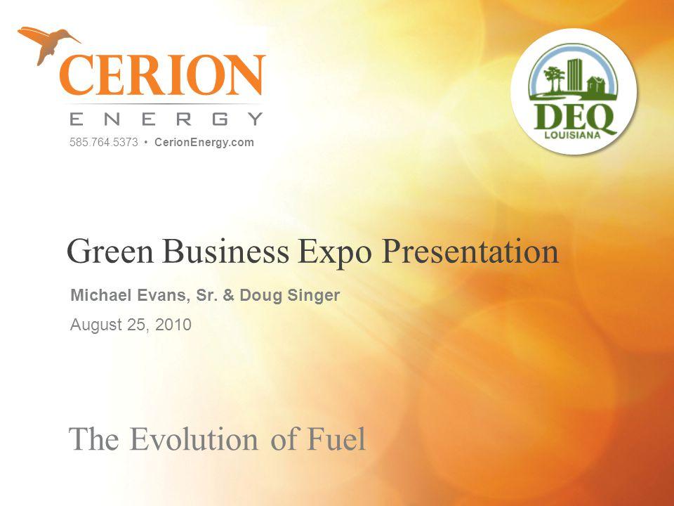 585.764.5373 CerionEnergy.com The Evolution of Fuel Green Business Expo Presentation Michael Evans, Sr.