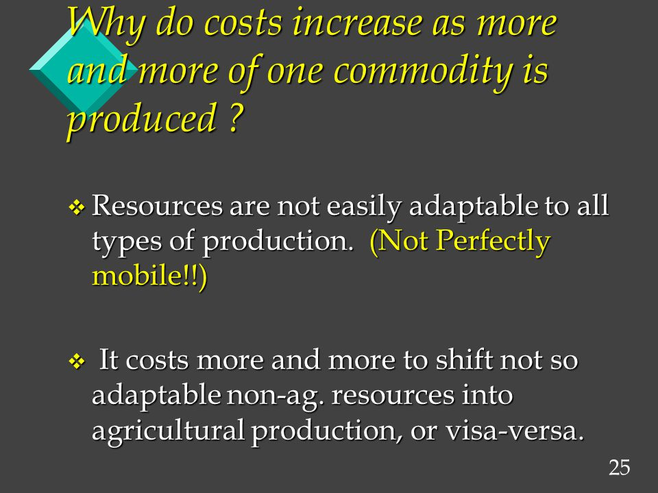 25 Why do costs increase as more and more of one commodity is produced .