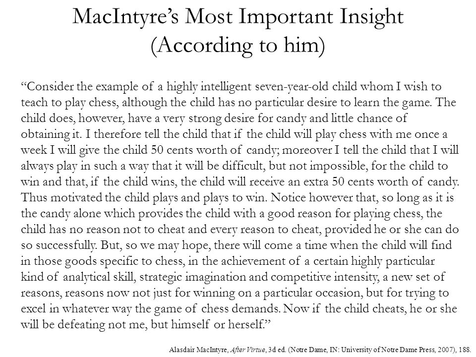 MacIntyres Most Important Insight (According to him) Consider the example of a highly intelligent seven-year-old child whom I wish to teach to play ch