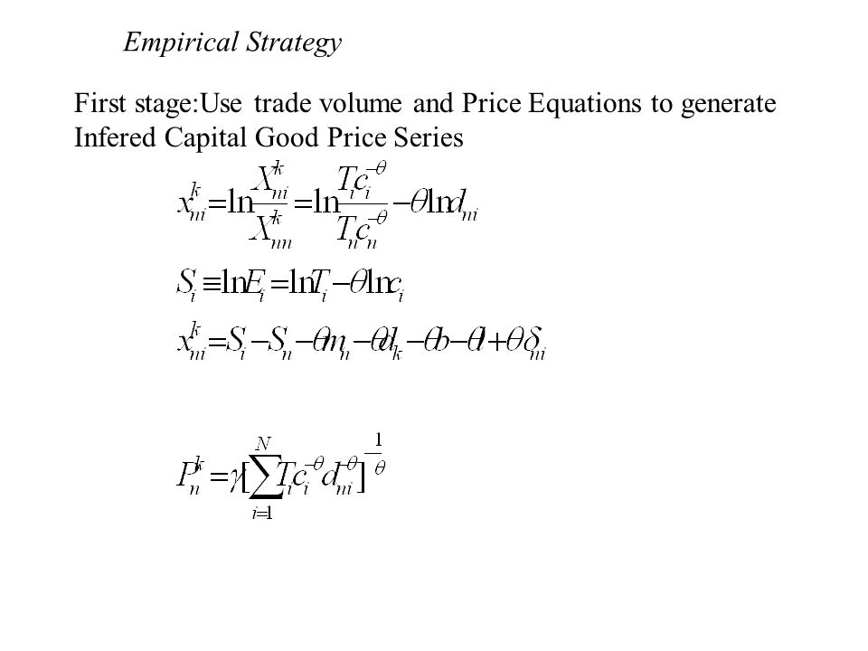 First stage:Use trade volume and Price Equations to generate Infered Capital Good Price Series Empirical Strategy