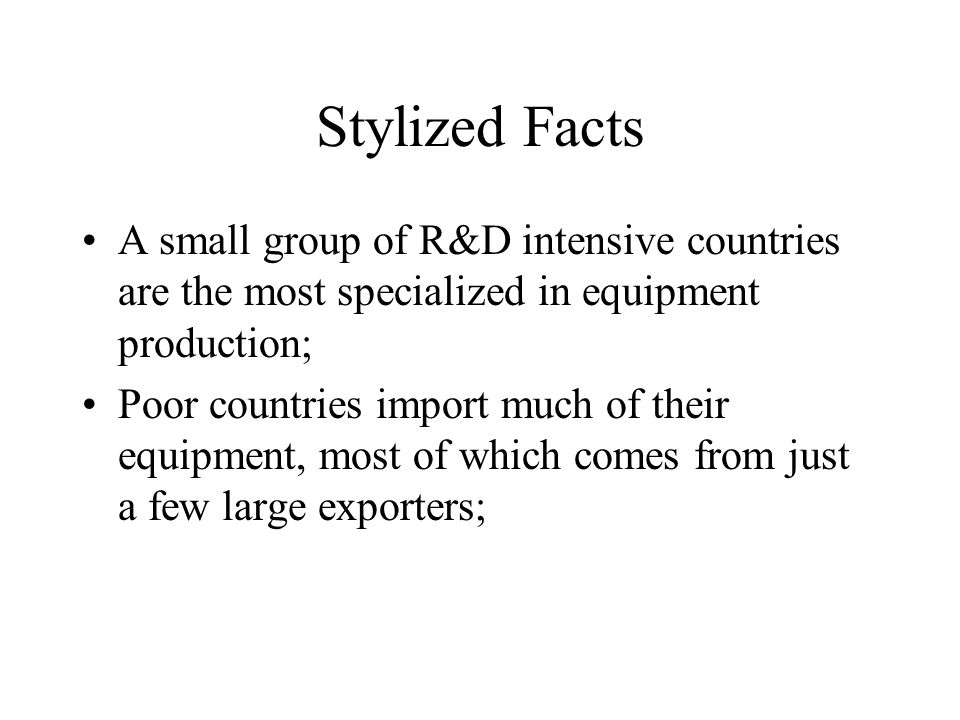 Stylized Facts A small group of R&D intensive countries are the most specialized in equipment production; Poor countries import much of their equipment, most of which comes from just a few large exporters;