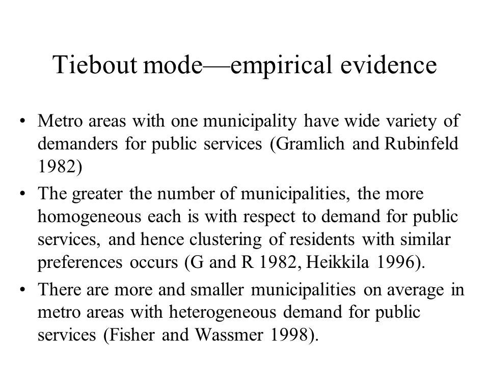 Tiebout modeempirical evidence Metro areas with one municipality have wide variety of demanders for public services (Gramlich and Rubinfeld 1982) The
