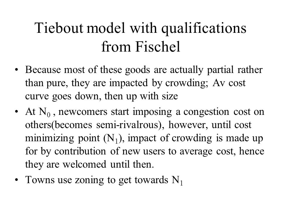 Tiebout model with qualifications from Fischel Because most of these goods are actually partial rather than pure, they are impacted by crowding; Av co