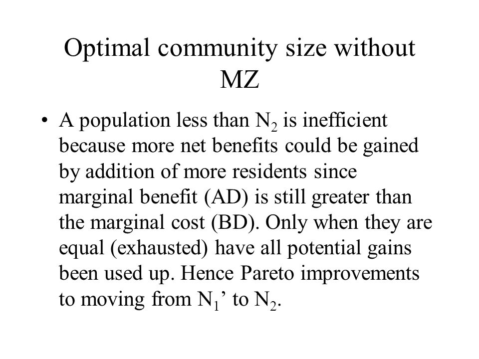 Optimal community size without MZ A population less than N 2 is inefficient because more net benefits could be gained by addition of more residents si
