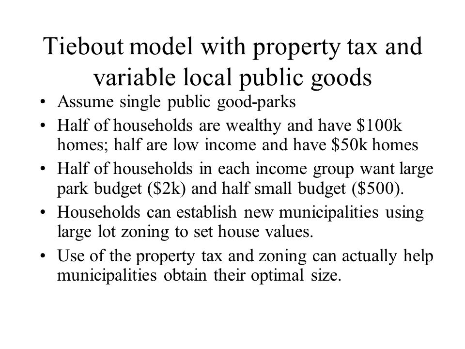 Tiebout model with property tax and variable local public goods Assume single public good-parks Half of households are wealthy and have $100k homes; h