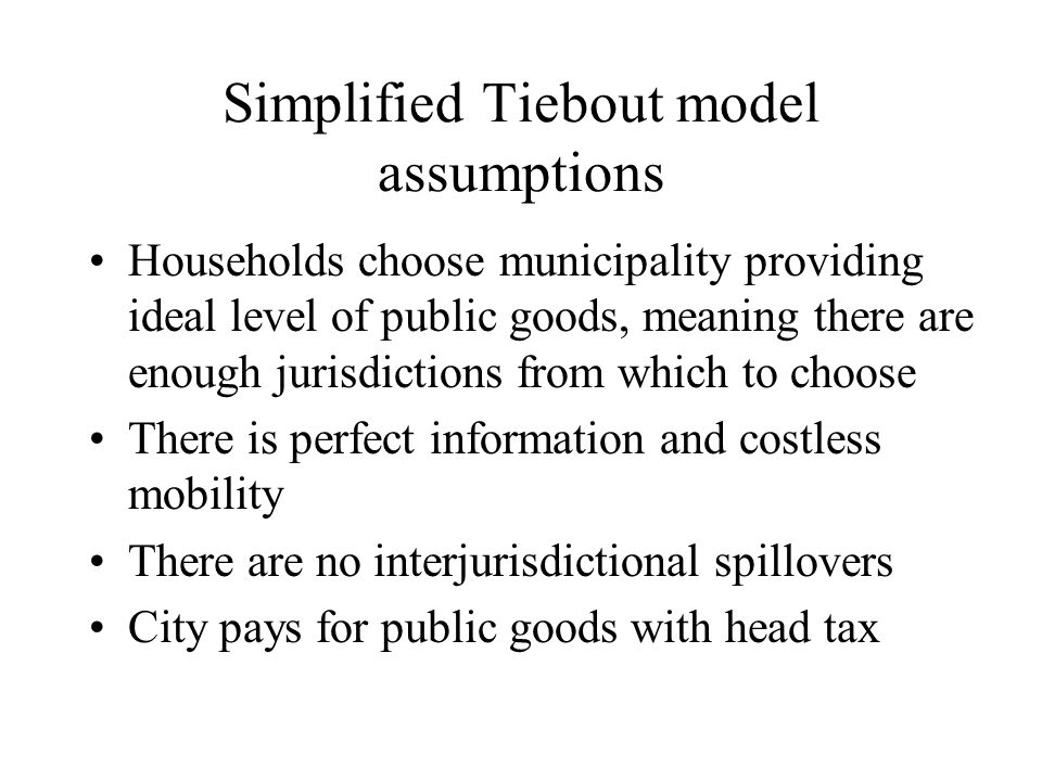 Tiebout model and property tax Example: Head tax: all pay equal amount; property tax: those with expensive houses pay more Assume 50% houses big (300k) and 50% small ($100k) City must raise average of $3k/ HH To do this they have 1.5% rate, resulting in $4.5k in tax for big HH and $1.5k for small