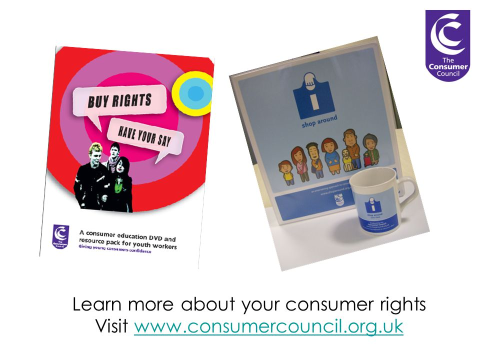 Learn more about your consumer rights Visit www.consumercouncil.org.ukwww.consumercouncil.org.uk