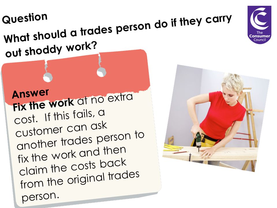 Question What should a trades person do if they carry out shoddy work .