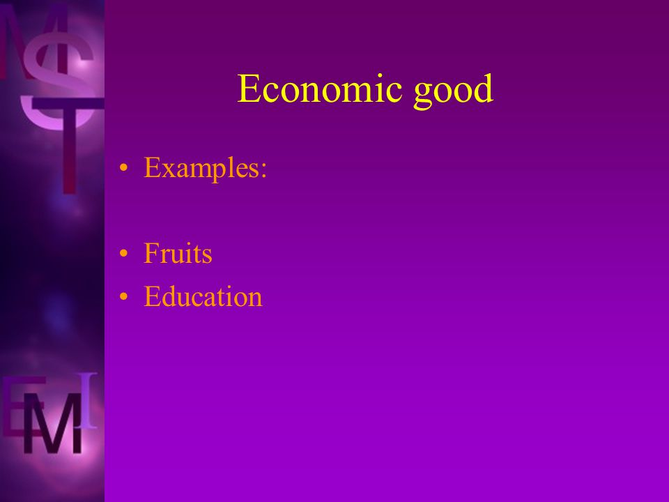 Economic good Examples: Fruits Education
