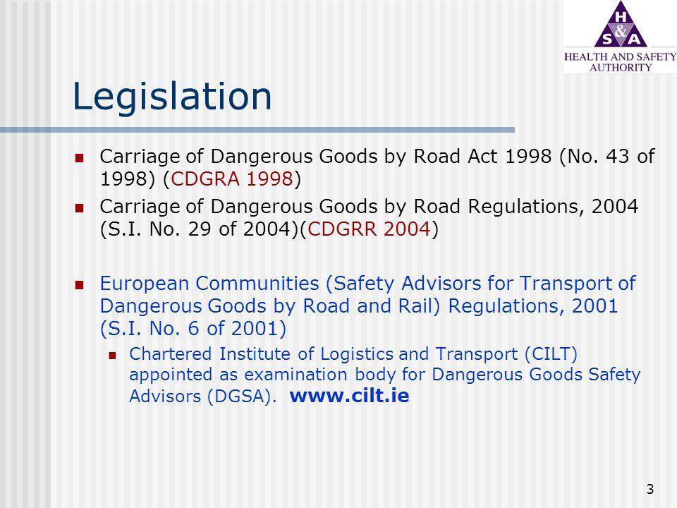 3 Legislation Carriage of Dangerous Goods by Road Act 1998 (No. 43 of 1998) (CDGRA 1998) Carriage of Dangerous Goods by Road Regulations, 2004 (S.I. N