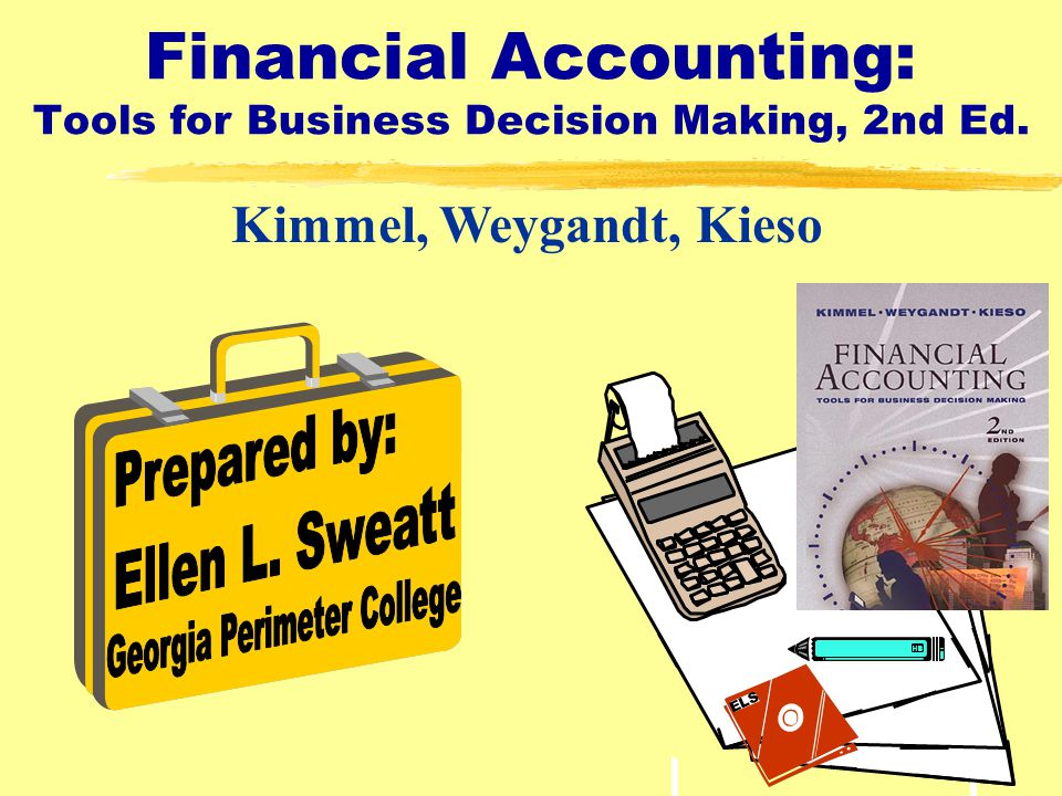 1 Financial Accounting: Tools for Business Decision Making, 2nd Ed. Kimmel, Weygandt, Kieso ELS