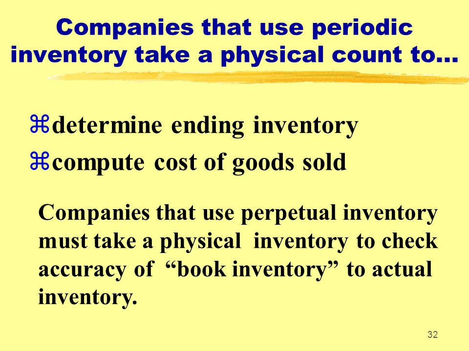32 Companies that use periodic inventory take a physical count to... zdetermine ending inventory zcompute cost of goods sold Companies that use perpet