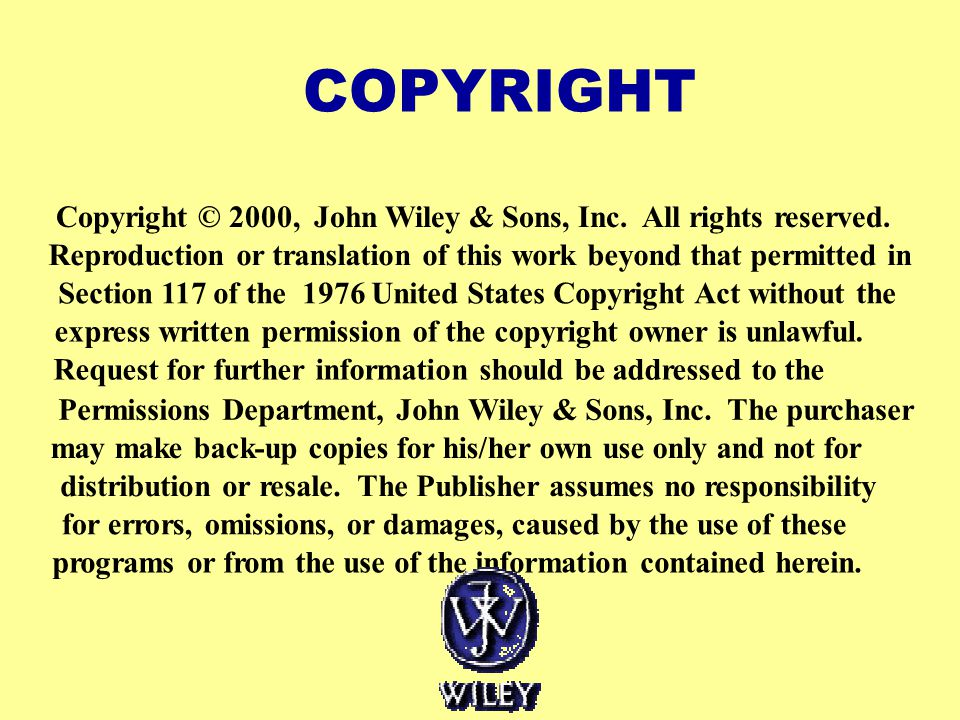 COPYRIGHT Copyright © 2000, John Wiley & Sons, Inc. All rights reserved. Reproduction or translation of this work beyond that permitted in Section 117