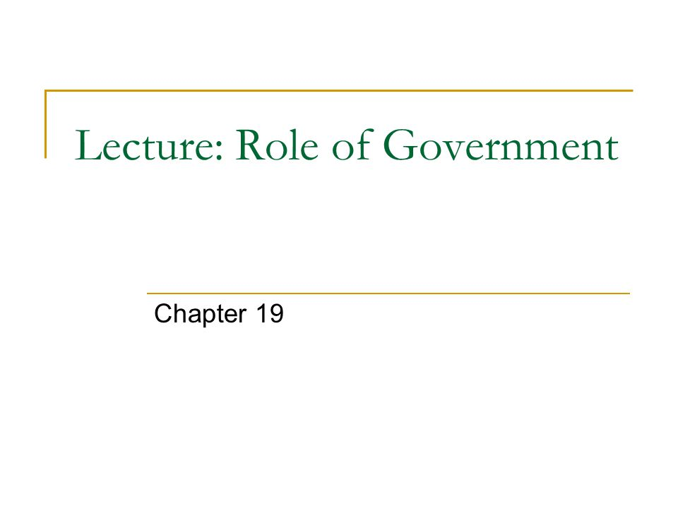 Lecture: Role of Government Chapter 19