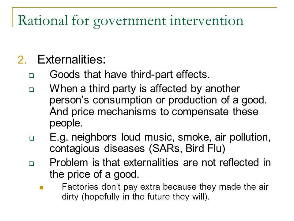Rational for government intervention 2. Externalities: Goods that have third-part effects. When a third party is affected by another persons consumpti