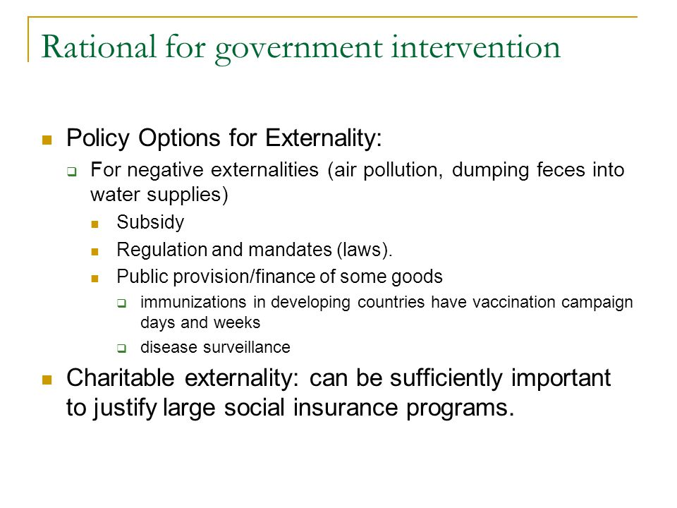 Rational for government intervention Policy Options for Externality: For negative externalities (air pollution, dumping feces into water supplies) Sub
