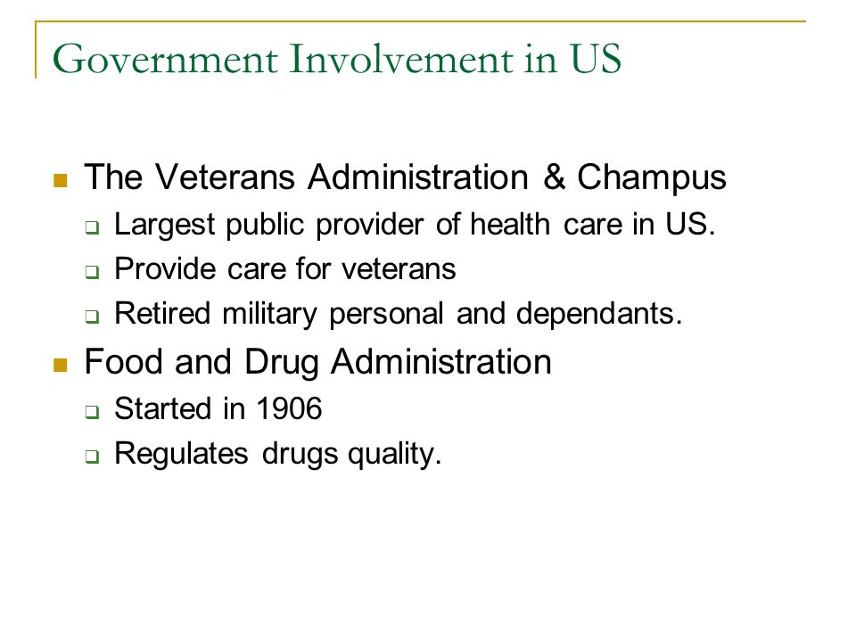 Government Involvement in US The Veterans Administration & Champus Largest public provider of health care in US. Provide care for veterans Retired mil