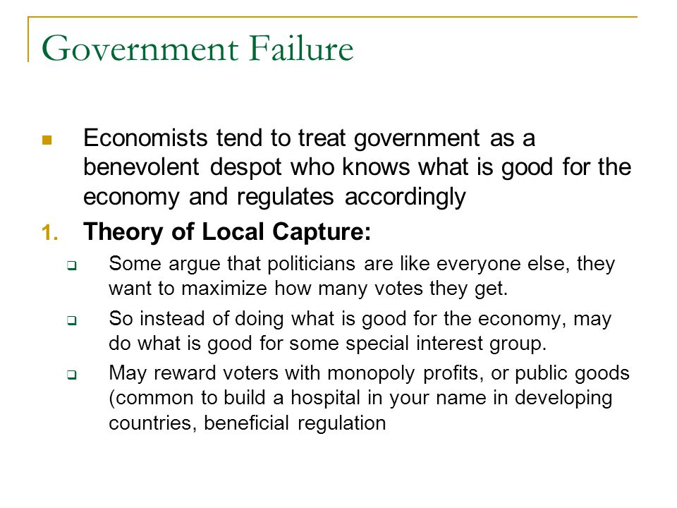 Government Failure Economists tend to treat government as a benevolent despot who knows what is good for the economy and regulates accordingly 1. Theo