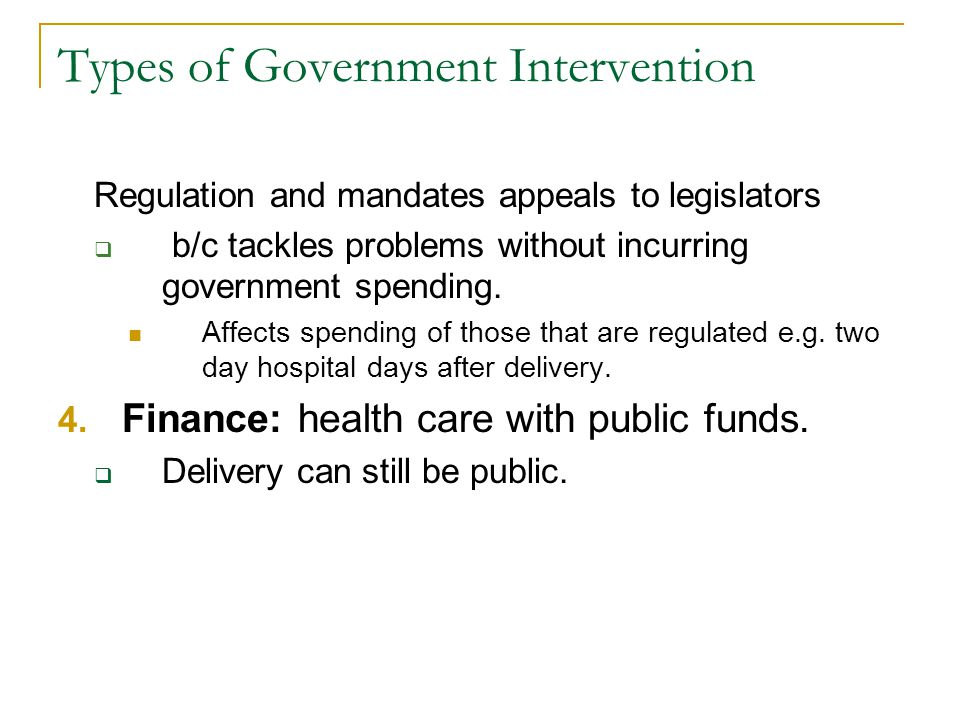 Types of Government Intervention Regulation and mandates appeals to legislators b/c tackles problems without incurring government spending. Affects sp