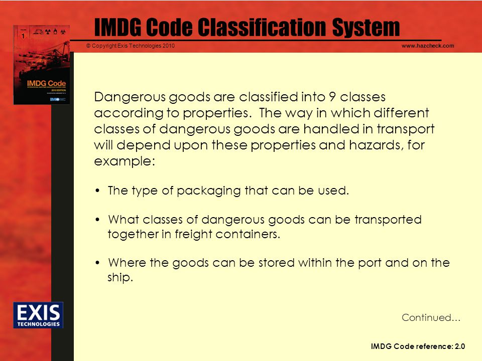 © Copyright Exis Technologies 2010www.hazcheck.com IMDG Code Classification System Dangerous goods are classified into 9 classes according to properti