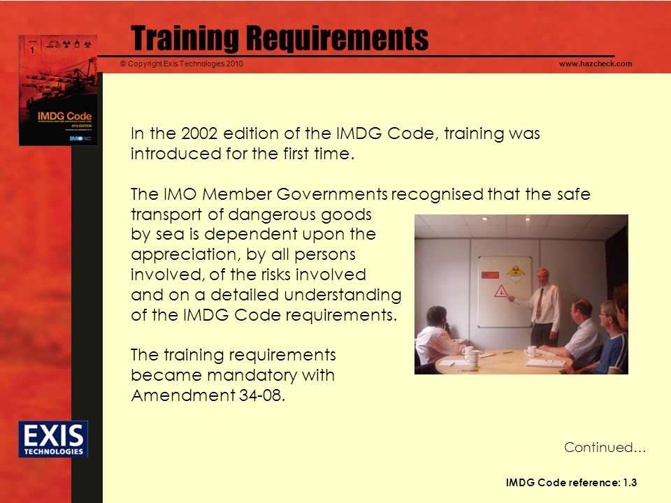 © Copyright Exis Technologies 2010www.hazcheck.com Training Requirements In the 2002 edition of the IMDG Code, training was introduced for the first time.
